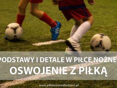 Podstawy i detale w piłce nożnej – oswojenie z piłką